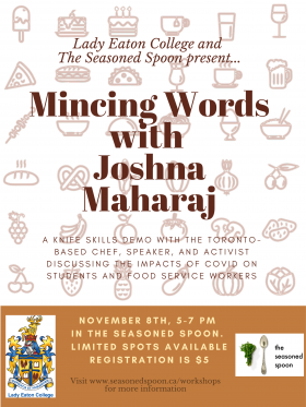 """Beige background with a variety of small food item icons. Brown font in the middle saying, """"Lady Eaton College and The Seasoned Spoon present, Mincing Words with Joshna Maharaj"""""""